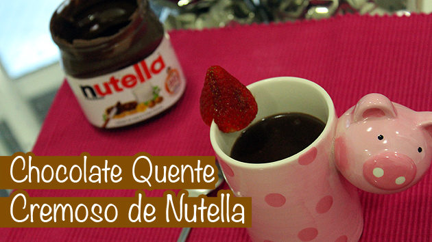 Chocolate Quente Cremoso de Nutella